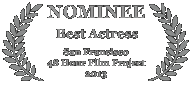 Nominee - Best Actress, 2013 San Francisco 48 Hour Film Project