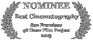 Nominee - Best Cinematography, 2013 San Francisco 48 Hour Film Project