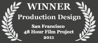 Winner - Best Production Design, 2011 San Francisco 48 Hour Film Challenge